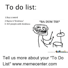 List Of Memes And Names - to do list 1 buy a sword 2 name it kindness 3 kill people with
