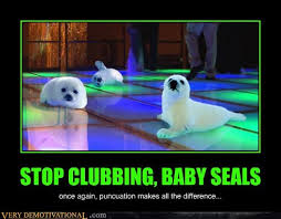 Funny Grammar Memes - stop clubbing baby seals very demotivational demotivational