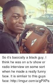 Funny Black Guy Meme - so it s basically a black guy i think he was on a tv show or radio