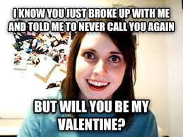My Ex Meme - should you contact your ex on valentine s day