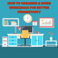 organize home how to organize a home workspace for better productivity