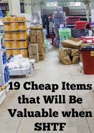 19 cheap items that will be valuable when shtf one of the