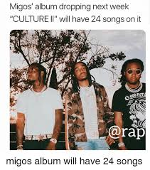 Meme Rap Songs - migos album dropping next week culture li will have 24 songs on