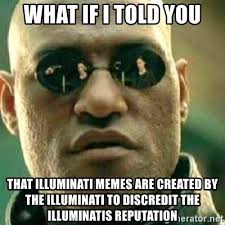 Illuminati Memes - what if i told you that illuminati memes are created by the
