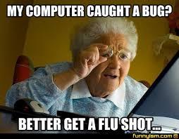 Flu Shot Meme - my computer caught a bug better get a flu shot meme factory