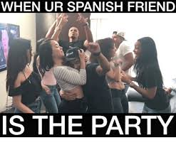 Memes In Spanish - when ur spanish friend is the party meme on sizzle