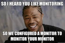 Meme Monitor - so i heard you like monitoring so we configured a monitor to