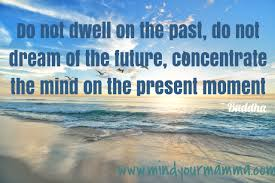 be more mindful 5 quotes to remind you to live in the present moment