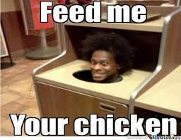 Feed Me Meme - feed me your chicken by tbender meme center