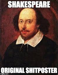 Shakespeare Lyrics Meme - shakespeare meme generator imgflip