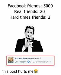 Real Friend Meme - facebook friends 5000 real friends 20 hard times friends 2 rakesh