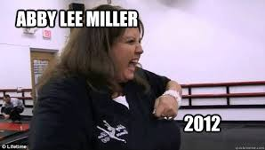 Dance Moms Memes - abby lee miller 2012 dance moms quickmeme