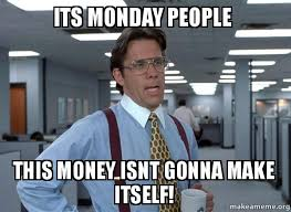 Make Money Meme - its monday people this money isnt gonna make itself that would be