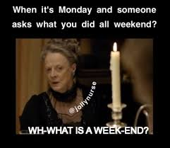 I Work Weekends Meme - i work weekends so i m not sure what you mean shiftworkproblems