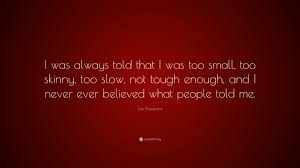 Are They Tough Enough Joe - joe theismann quote i was always told that i was too small too