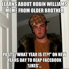 What Year Is It Meme - learns about robin williams meme from older brother posts what