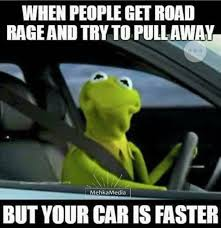 Fast Meme - kermit road rage fast car meme memepile road rage