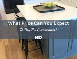 kitchen cabinets and countertops prices 2021 countertop prices what you can expect to pay mkd