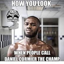 Mma Memes - how you look mma memes when people call daniel cormier thech