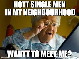 Single Men Meme - grandma finds the internet meme imgflip