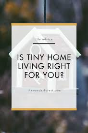 Tiny Home Living by Is Tiny Home Living Right For You Wonder Forest