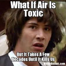What Is Air Meme - what if air is toxic create your own meme