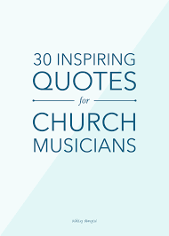 quotes about helping others through hard times 30 inspiring quotes for church musicians ashley danyew