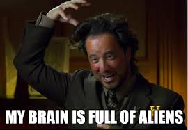 Ancient Alien Meme - my brain is full of aliens eufo pinterest aliens funny google