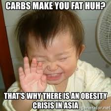Fat Asian Baby Meme - carbs make you fat huh that s why there is an obesity crisis in