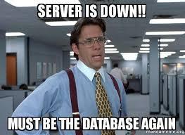 Meme Down - server is down must be the database again make a meme