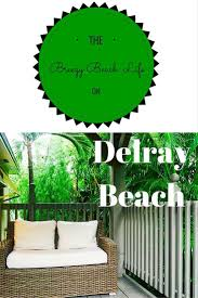 Delray Florida Map by Best 25 Delray Beach Ideas On Pinterest Delray Beach Florida