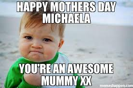 Michaela Meme - happy mothers day michaela you re an awesome mummy xx meme