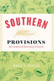 creation cuisine southern provisions the creation and revival of a cuisine shields