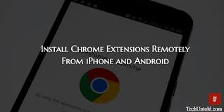 chrome android extensions how to install chrome extensions remotely from iphone and android