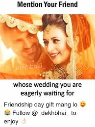wedding gift meme mention your friend whose wedding you are eagerly waiting for