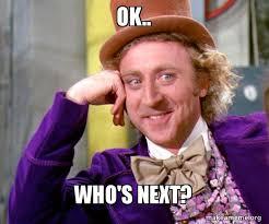 Next Meme - ok who s next willy wonka sarcasm meme make a meme