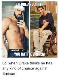 Eminem Drake Meme - before and after got fine you battle eminem lol when drake thinks