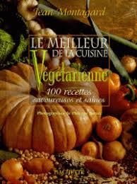 meilleur livre cuisine vegetarienne le meilleur de la cuisine végétarienne jean montagard philippe