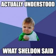 Sheldon Meme - the big bang theory i have known the answers to questions during