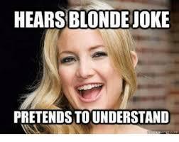 Blonde Memes - hears blonde joke pretends tounderstand eme com meme on me me