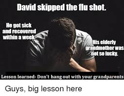 Flu Shot Meme - david skipped the flu shot he got sick and recovered within a week
