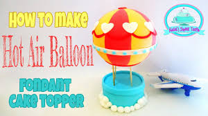 air cake topper how to make fondant hot air balloon cake topper kalel s sweet