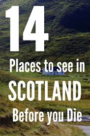 14 places to see in scotland before you die scotland you ve and