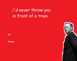 Valentines Cards Meme - valentine s day card from frank house of cards know your meme