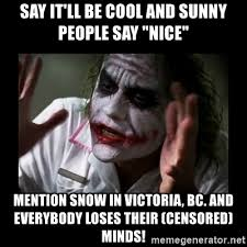 Joker Meme Generator - say it ll be cool and sunny people say nice mention snow in