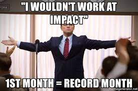 1st Of The Month Meme - i wouldn t work at impact 1st month record month wolf of wall