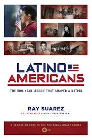 latino americans the 500 year legacy that shaped a nation ray