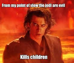 Anakin Skywalker Meme - from my point of view the jedi are evil star wars know your meme