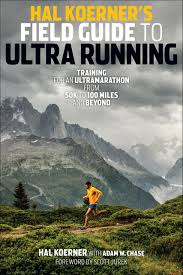 hal koerner u0027s field guide to ultrarunning training for an