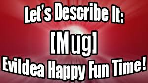 describe it let u0027s describe it mug evildea happy fun time youtube